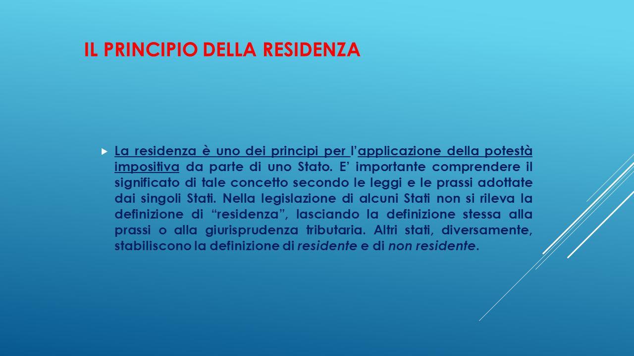 IL PRINCIPIO DELLA RESIDENZA  La residenza è uno dei principi per l'applicazione della potestà impositiva da parte di uno Stato. E' importante compre