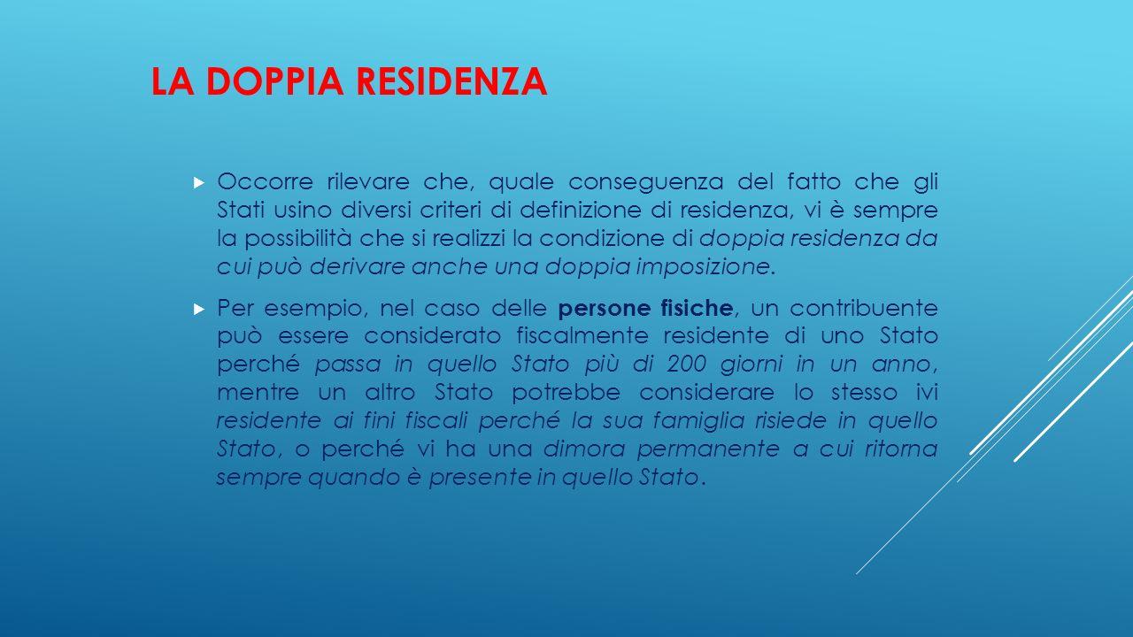 LA DOPPIA RESIDENZA  Occorre rilevare che, quale conseguenza del fatto che gli Stati usino diversi criteri di definizione di residenza, vi è sempre l