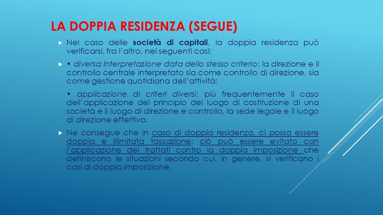 LA DOPPIA RESIDENZA (SEGUE)  Nel caso delle società di capitali, la doppia residenza può verificarsi, fra l'altro, nei seguenti casi:  diversa inter