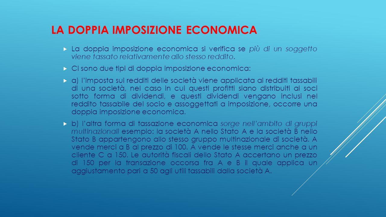 LA DOPPIA IMPOSIZIONE ECONOMICA  La doppia imposizione economica si verifica se più di un soggetto viene tassato relativamente allo stesso reddito. 