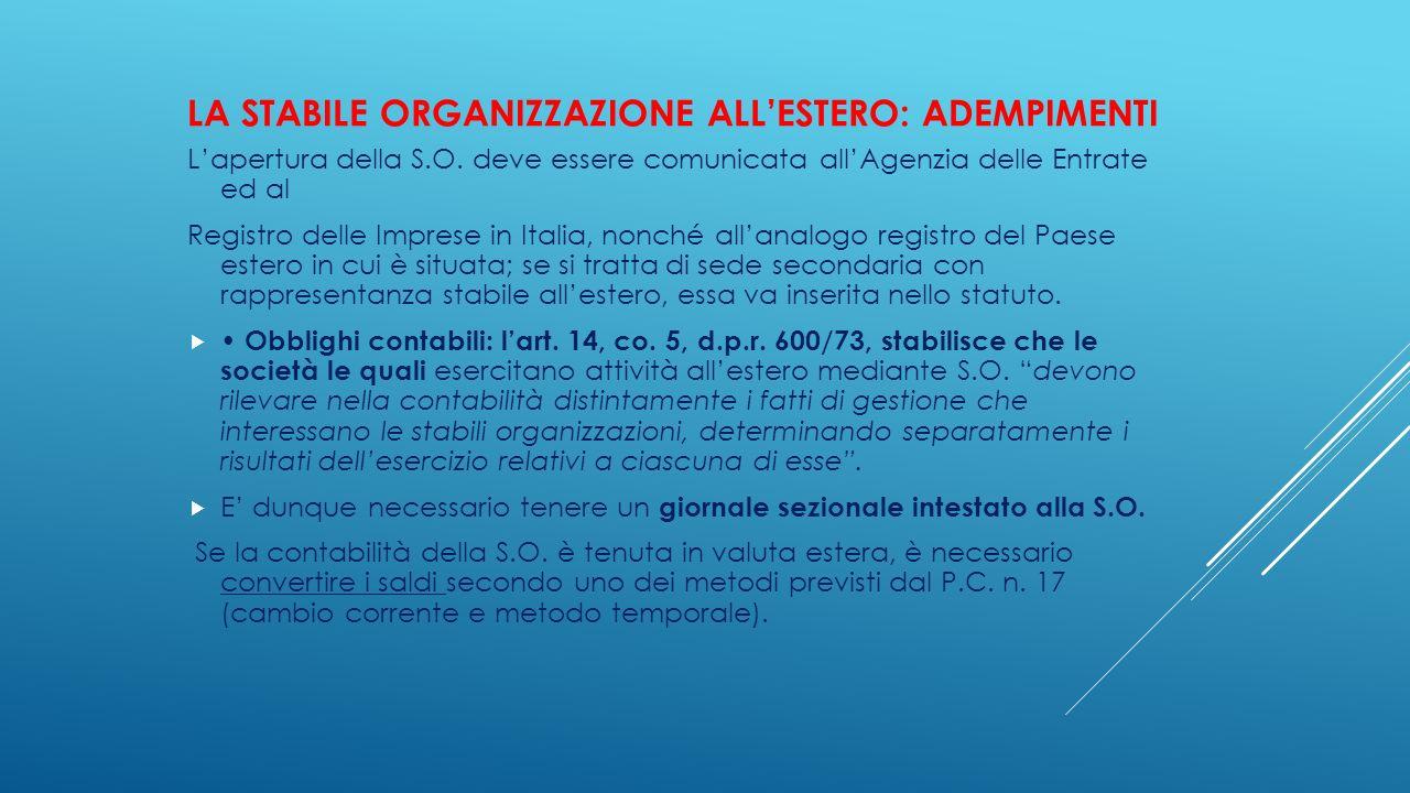LA STABILE ORGANIZZAZIONE ALL'ESTERO: ADEMPIMENTI L'apertura della S.O. deve essere comunicata all'Agenzia delle Entrate ed al Registro delle Imprese