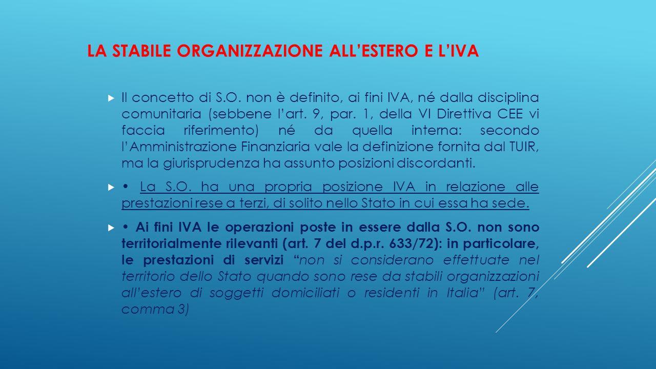 LA STABILE ORGANIZZAZIONE ALL'ESTERO E L'IVA  Il concetto di S.O. non è definito, ai fini IVA, né dalla disciplina comunitaria (sebbene l'art. 9, par