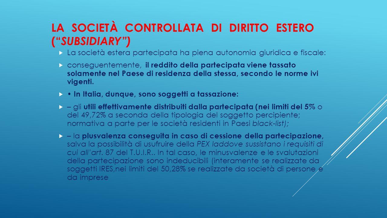 """LA SOCIETÀ CONTROLLATA DI DIRITTO ESTERO ("""" SUBSIDIARY"""")  La società estera partecipata ha piena autonomia giuridica e fiscale:  conseguentemente, i"""