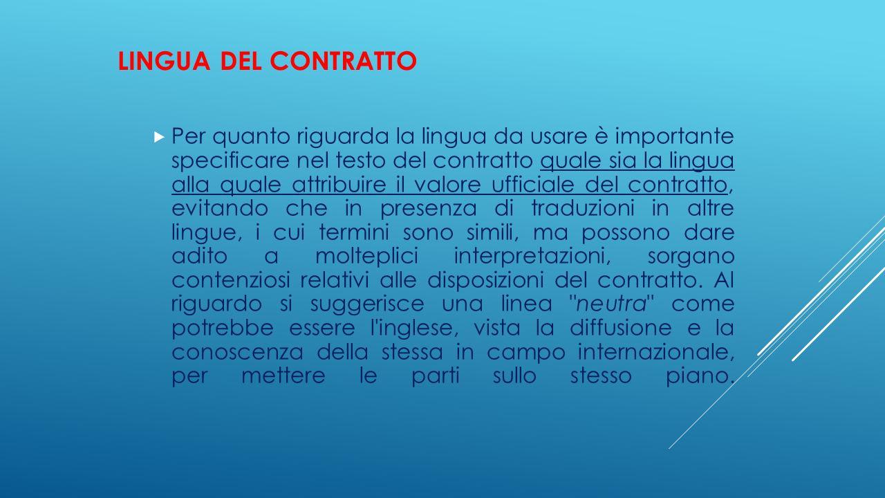 LINGUA DEL CONTRATTO  Per quanto riguarda la lingua da usare è importante specificare nel testo del contratto quale sia la lingua alla quale attribui
