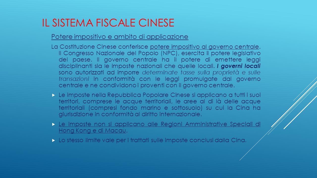 IL SISTEMA FISCALE CINESE Potere impositivo e ambito di applicazione La Costituzione Cinese conferisce potere impositivo al governo centrale. Il Congr
