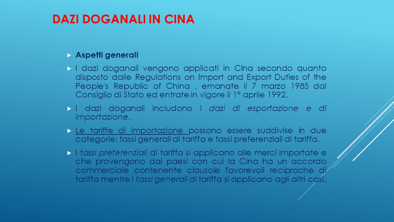 DAZI DOGANALI IN CINA  Aspetti generali  I dazi doganali vengono applicati in Cina secondo quanto disposto dalle Regulations on Import and Export Duties of the People s Republic of China, emanate il 7 marzo 1985 dal Consiglio di Stato ed entrate in vigore il 1° aprile 1992.