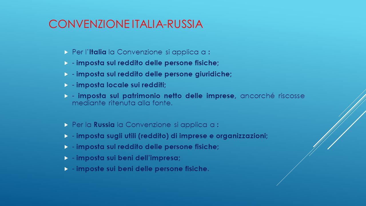 CONVENZIONE ITALIA-RUSSIA  Per l' Italia la Convenzione si applica a :  - imposta sul reddito delle persone fisiche;  - imposta sul reddito delle p