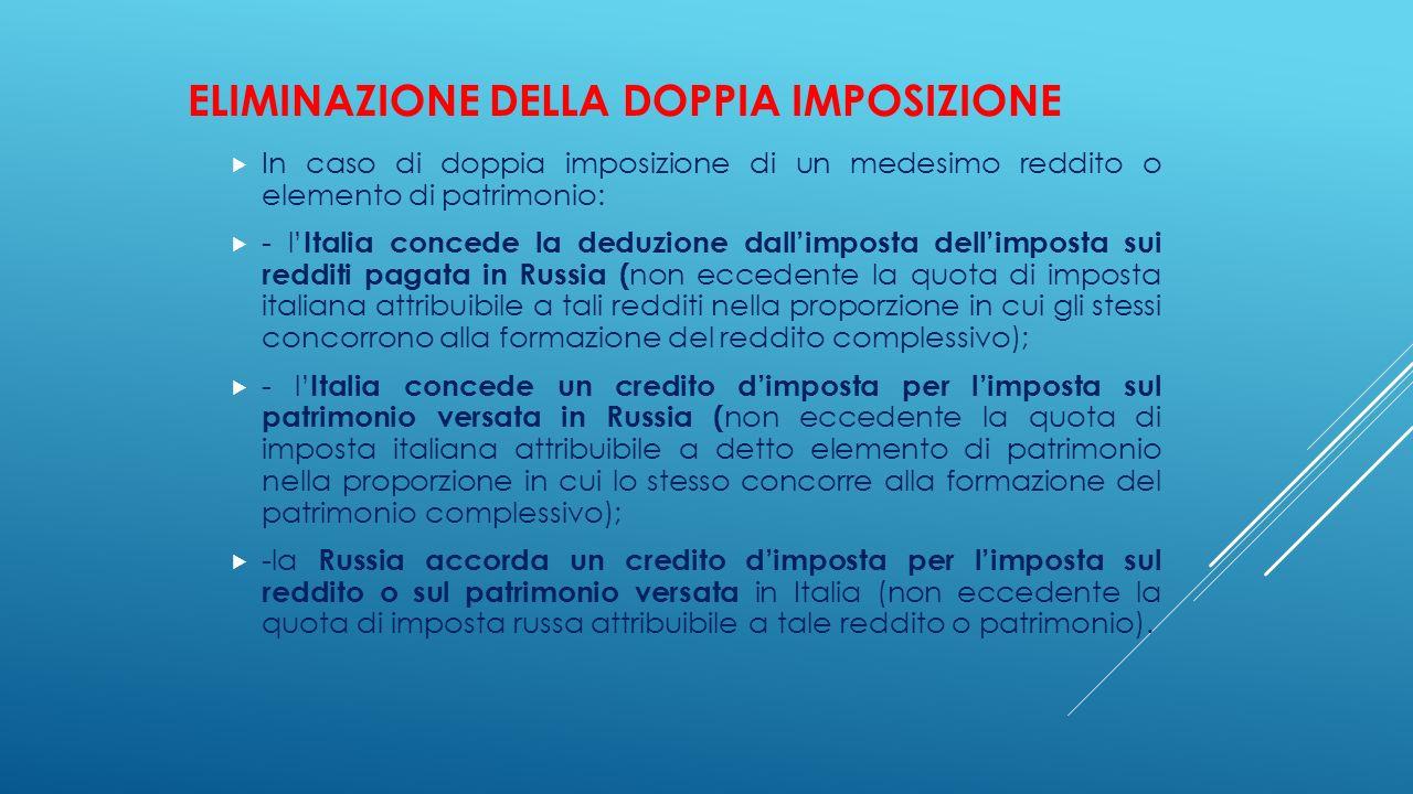 ELIMINAZIONE DELLA DOPPIA IMPOSIZIONE  In caso di doppia imposizione di un medesimo reddito o elemento di patrimonio:  - l' Italia concede la deduzi