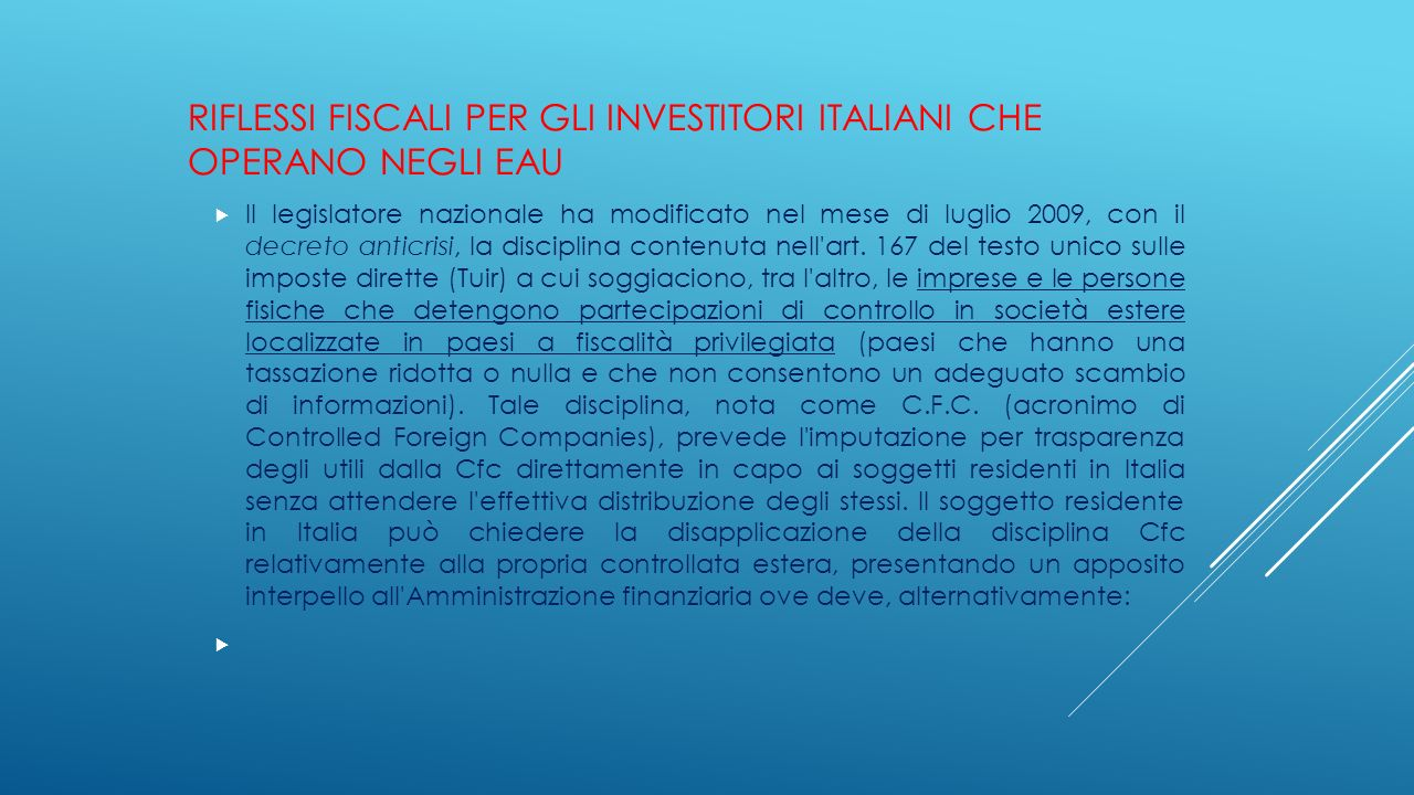 RIFLESSI FISCALI PER GLI INVESTITORI ITALIANI CHE OPERANO NEGLI EAU  Il legislatore nazionale ha modificato nel mese di luglio 2009, con il decreto a