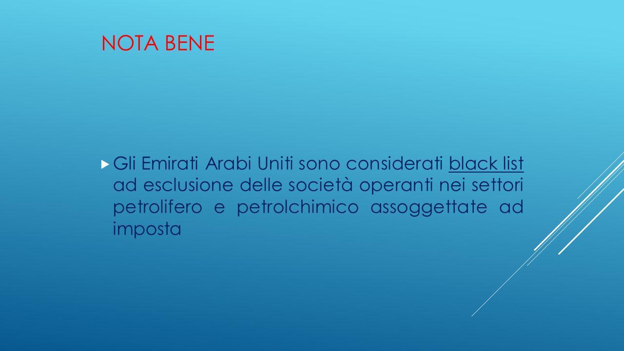 NOTA BENE  Gli Emirati Arabi Uniti sono considerati black list ad esclusione delle società operanti nei settori petrolifero e petrolchimico assoggett