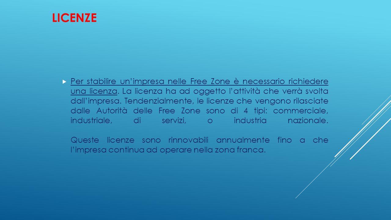 LICENZE  Per stabilire un'impresa nelle Free Zone è necessario richiedere una licenza. La licenza ha ad oggetto l'attività che verrà svolta dall'impr