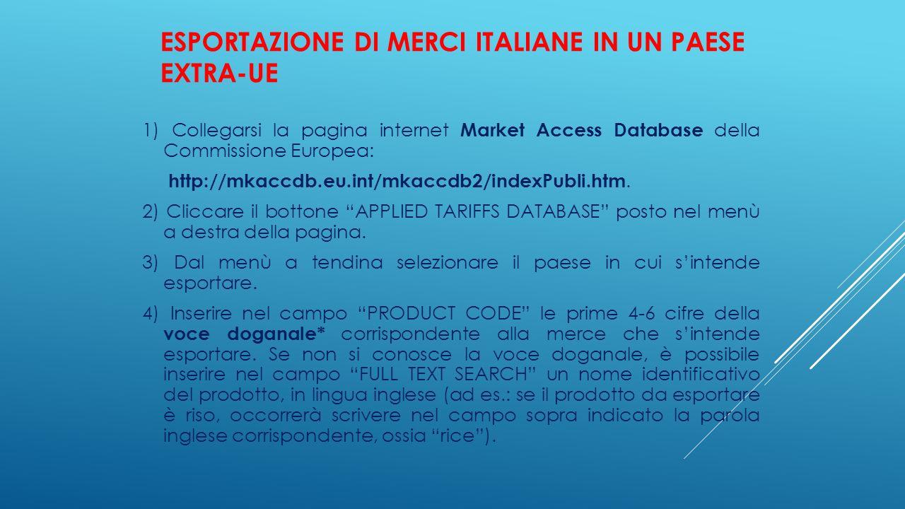 ESPORTAZIONE DI MERCI ITALIANE IN UN PAESE EXTRA-UE 1) Collegarsi la pagina internet Market Access Database della Commissione Europea: http://mkaccdb.