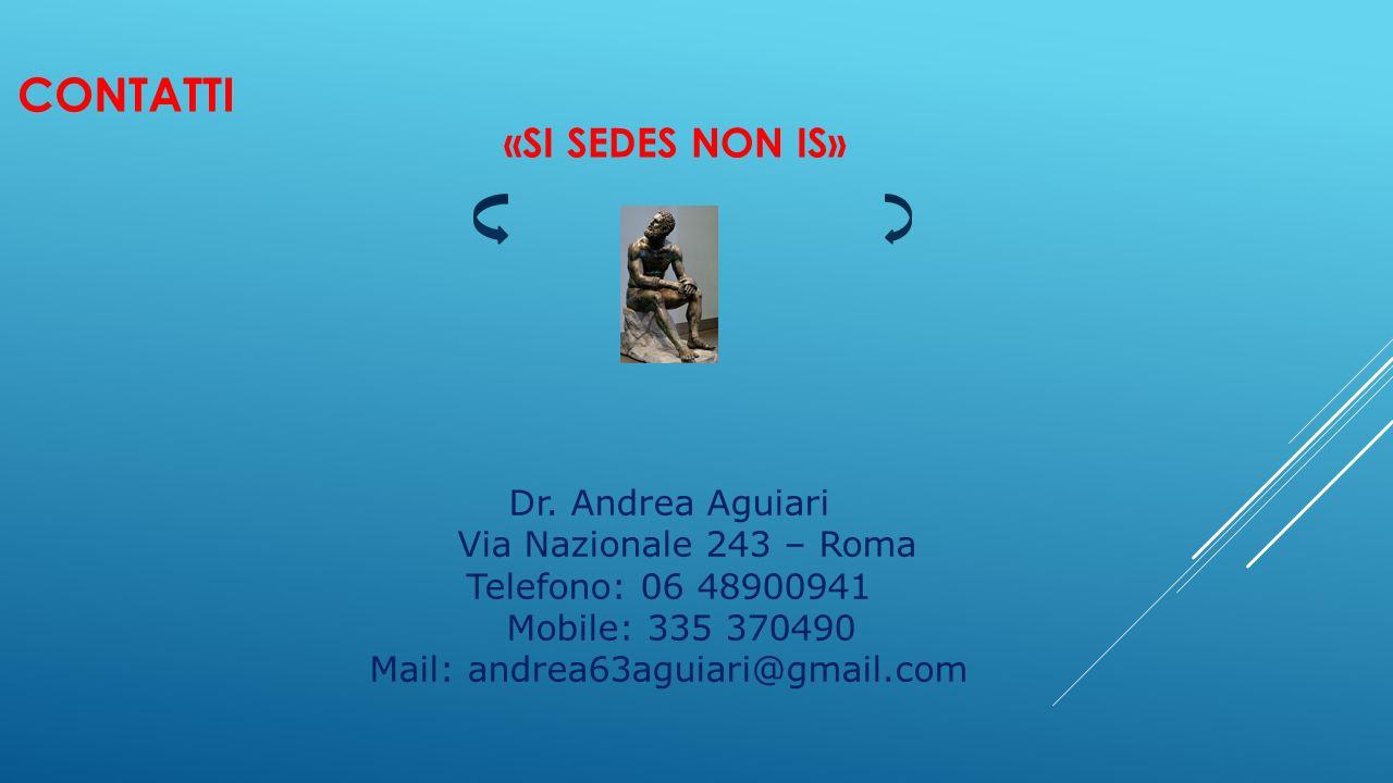 CONTATTI «SI SEDES NON IS» Dr. Andrea Aguiari Via Nazionale 243 – Roma Telefono: 06 48900941 Mobile: 335 370490 Mail: andrea63aguiari@gmail.com