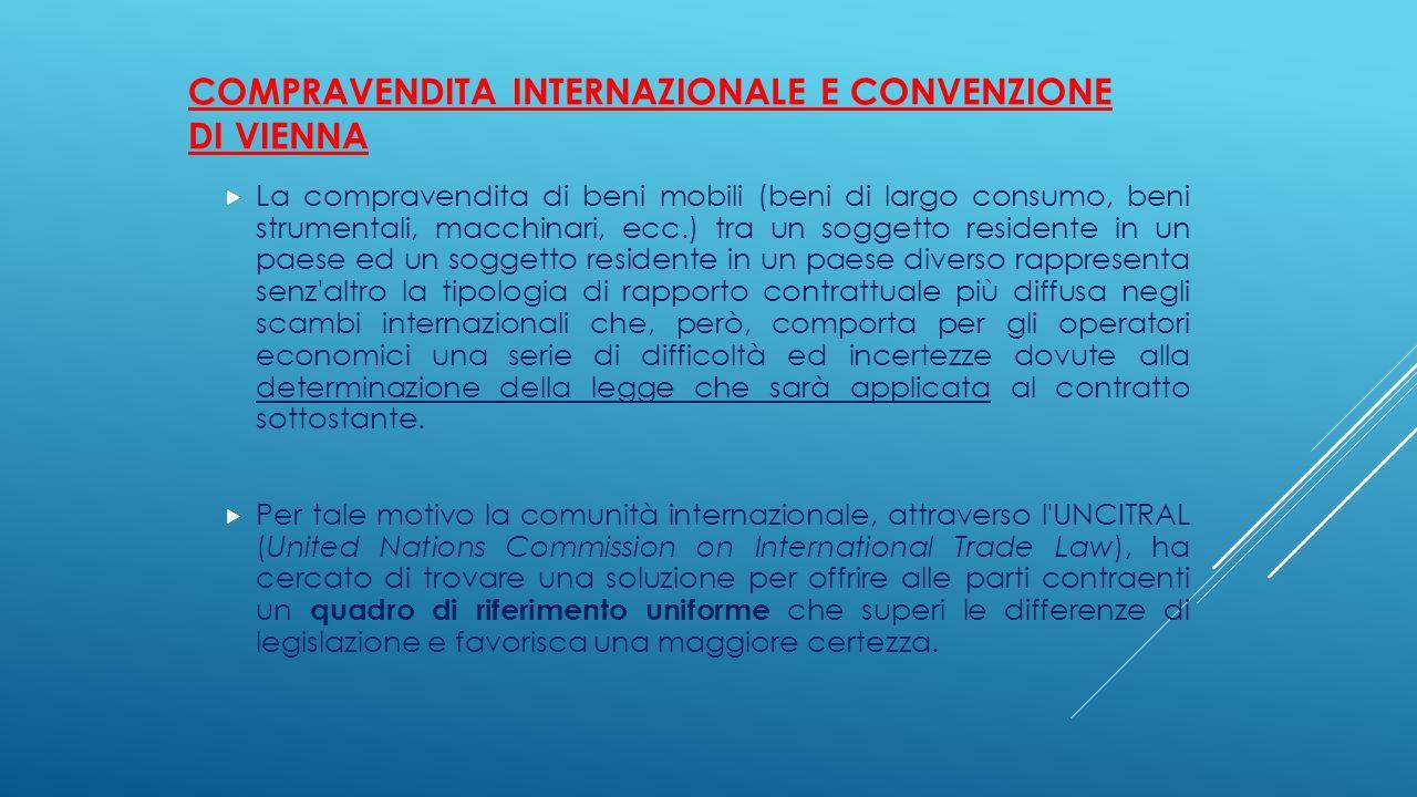 COMPRAVENDITA INTERNAZIONALE E CONVENZIONE DI VIENNA  La compravendita di beni mobili (beni di largo consumo, beni strumentali, macchinari, ecc.) tra