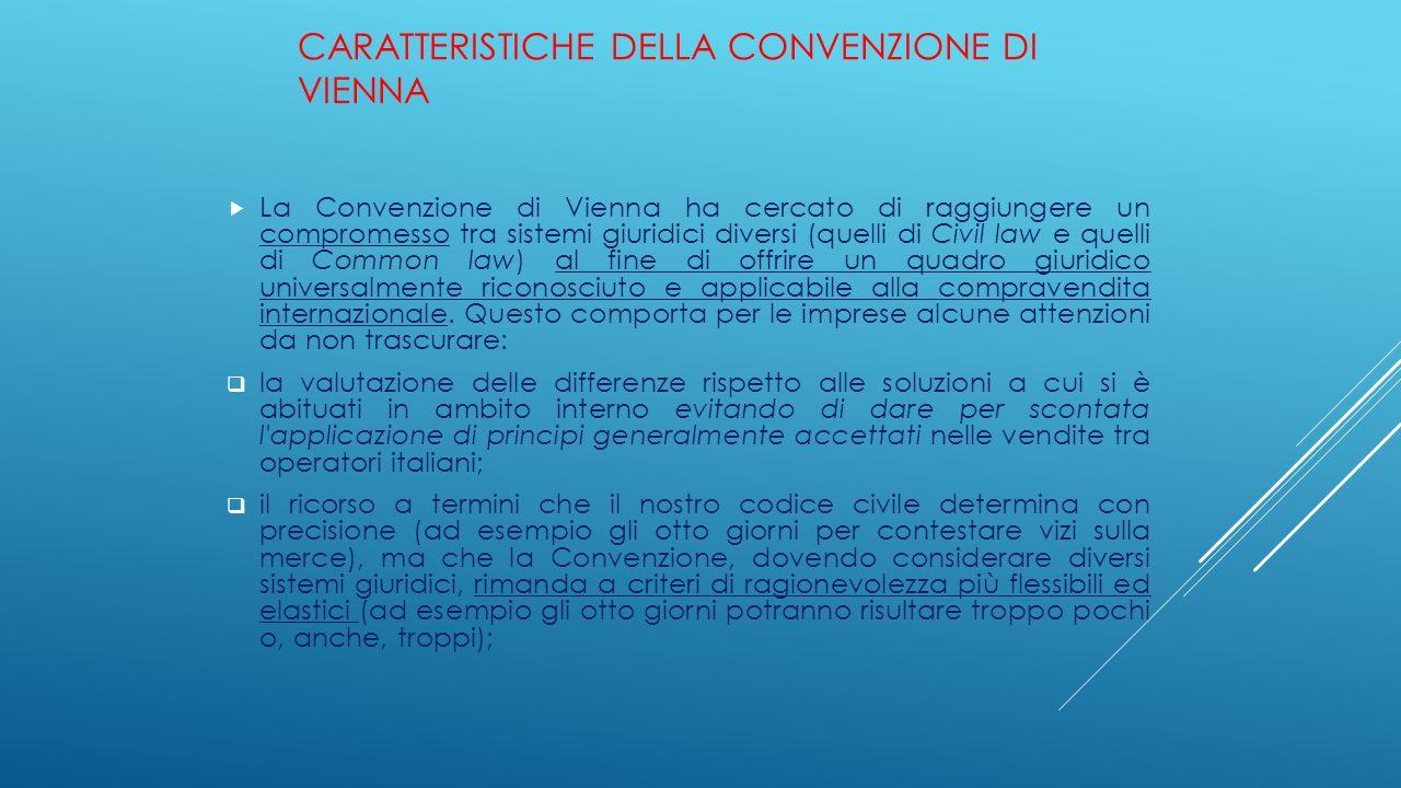 CARATTERISTICHE DELLA CONVENZIONE DI VIENNA  La Convenzione di Vienna ha cercato di raggiungere un compromesso tra sistemi giuridici diversi (quelli