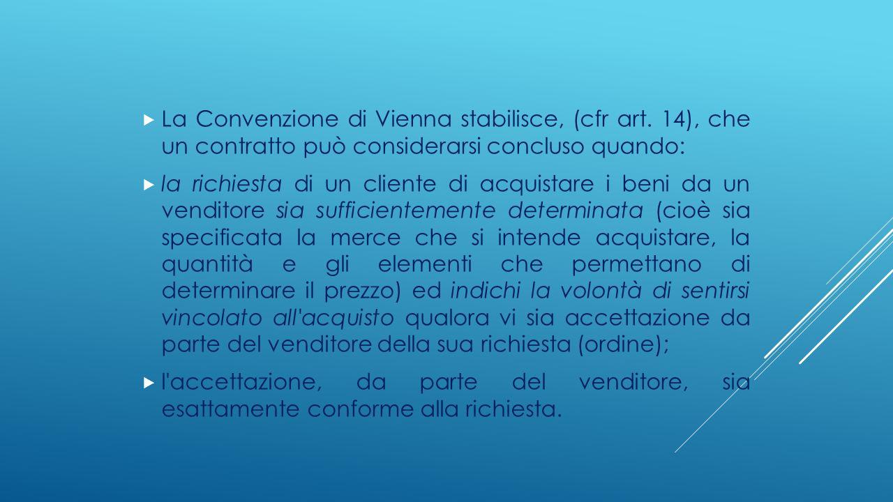  La Convenzione di Vienna stabilisce, (cfr art. 14), che un contratto può considerarsi concluso quando:  la richiesta di un cliente di acquistare i
