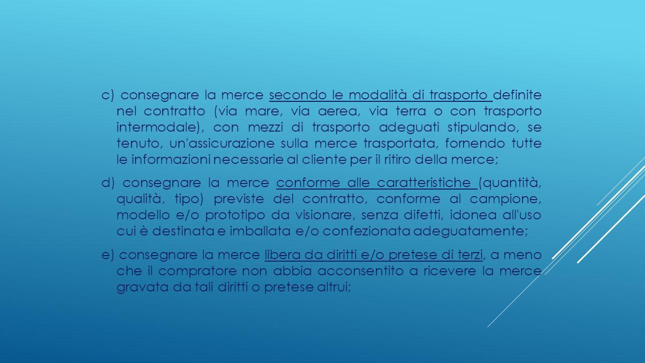 c) consegnare la merce secondo le modalità di trasporto definite nel contratto (via mare, via aerea, via terra o con trasporto intermodale), con mezzi