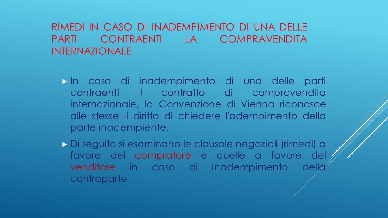 RIMEDI IN CASO DI INADEMPIMENTO DI UNA DELLE PARTI CONTRAENTI LA COMPRAVENDITA INTERNAZIONALE  In caso di inadempimento di una delle parti contraenti
