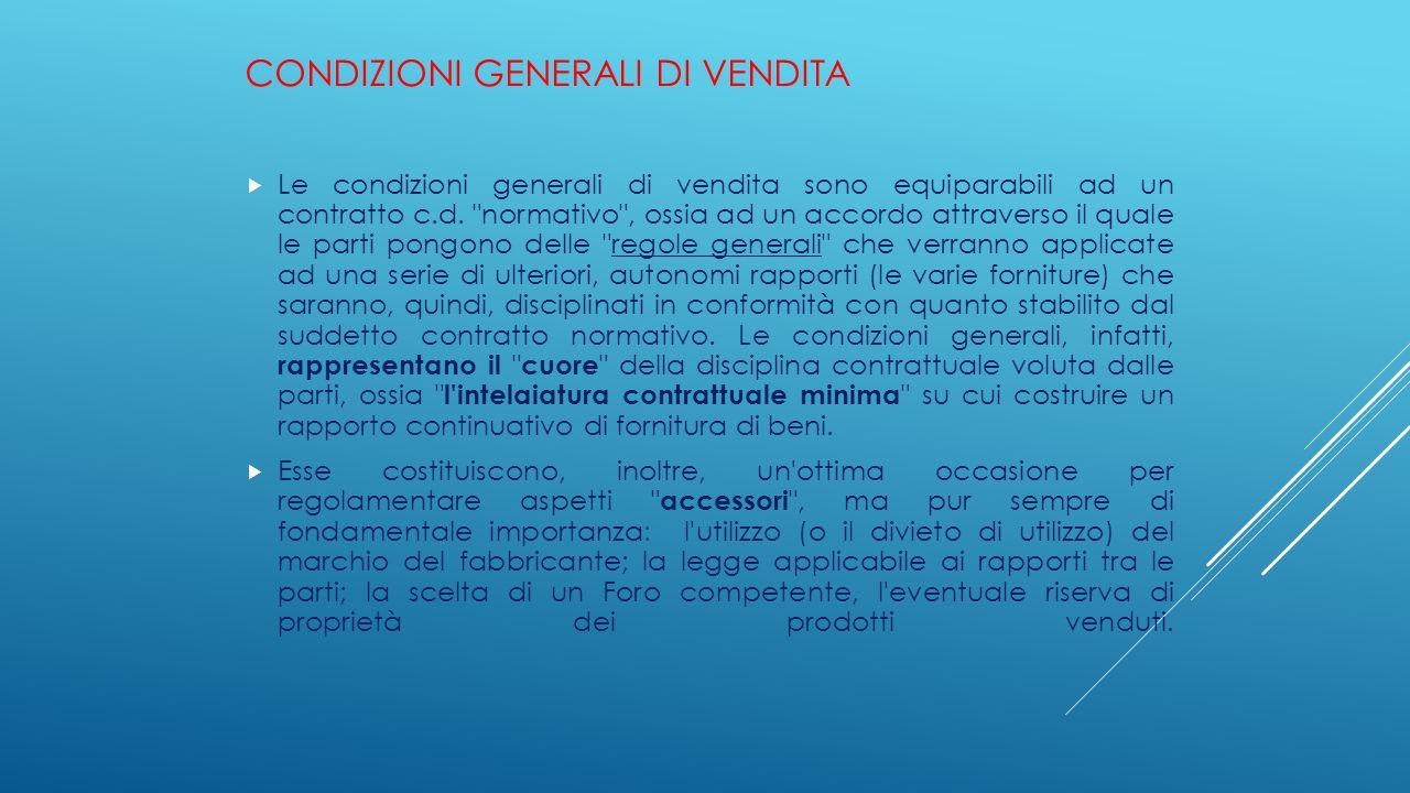 CONDIZIONI GENERALI DI VENDITA  Le condizioni generali di vendita sono equiparabili ad un contratto c.d.