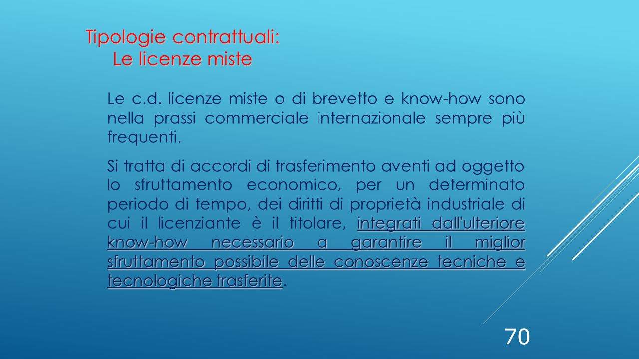 70 Le c.d. licenze miste o di brevetto e know-how sono nella prassi commerciale internazionale sempre più frequenti. integrati dall'ulteriore know-how