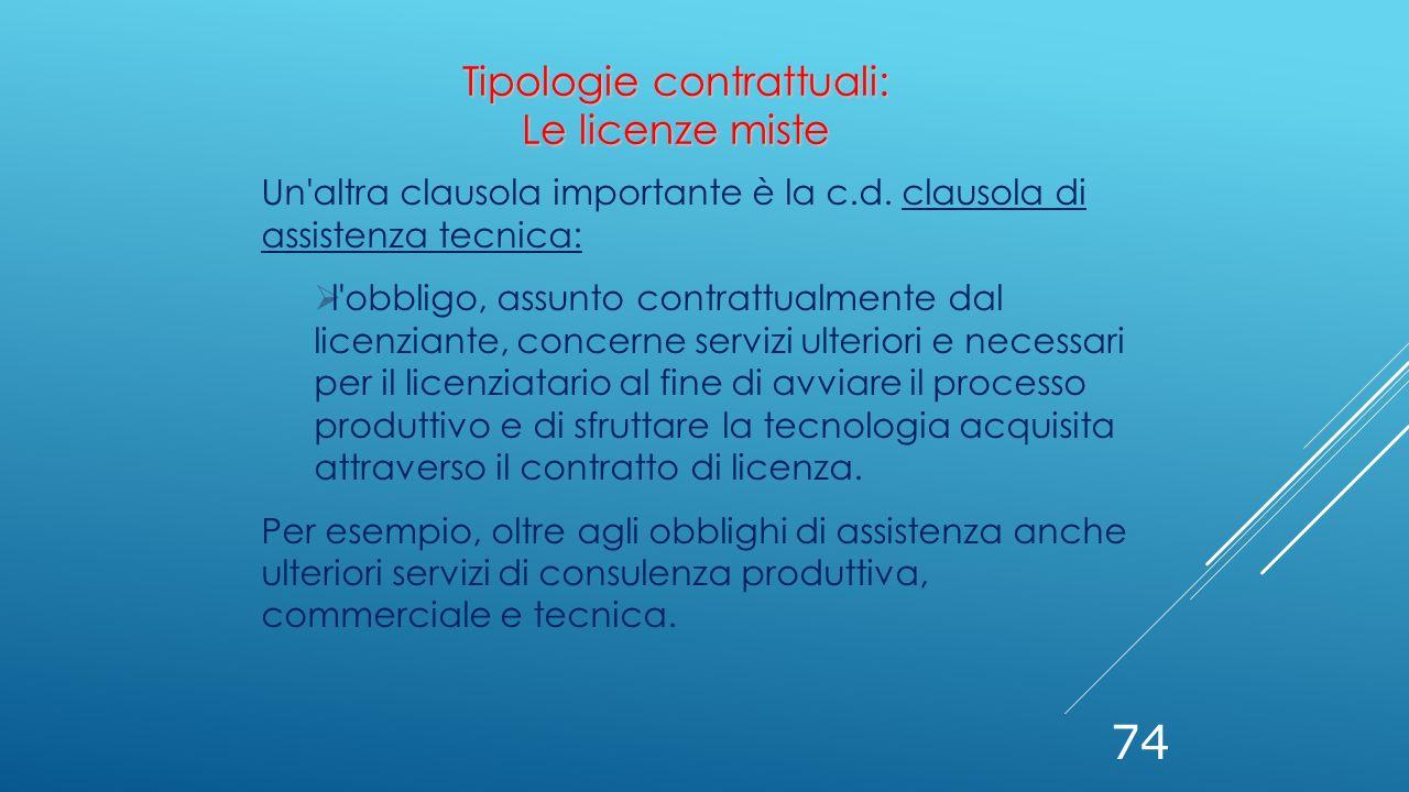 74 Un'altra clausola importante è la c.d. clausola di assistenza tecnica:  l'obbligo, assunto contrattualmente dal licenziante, concerne servizi ulte