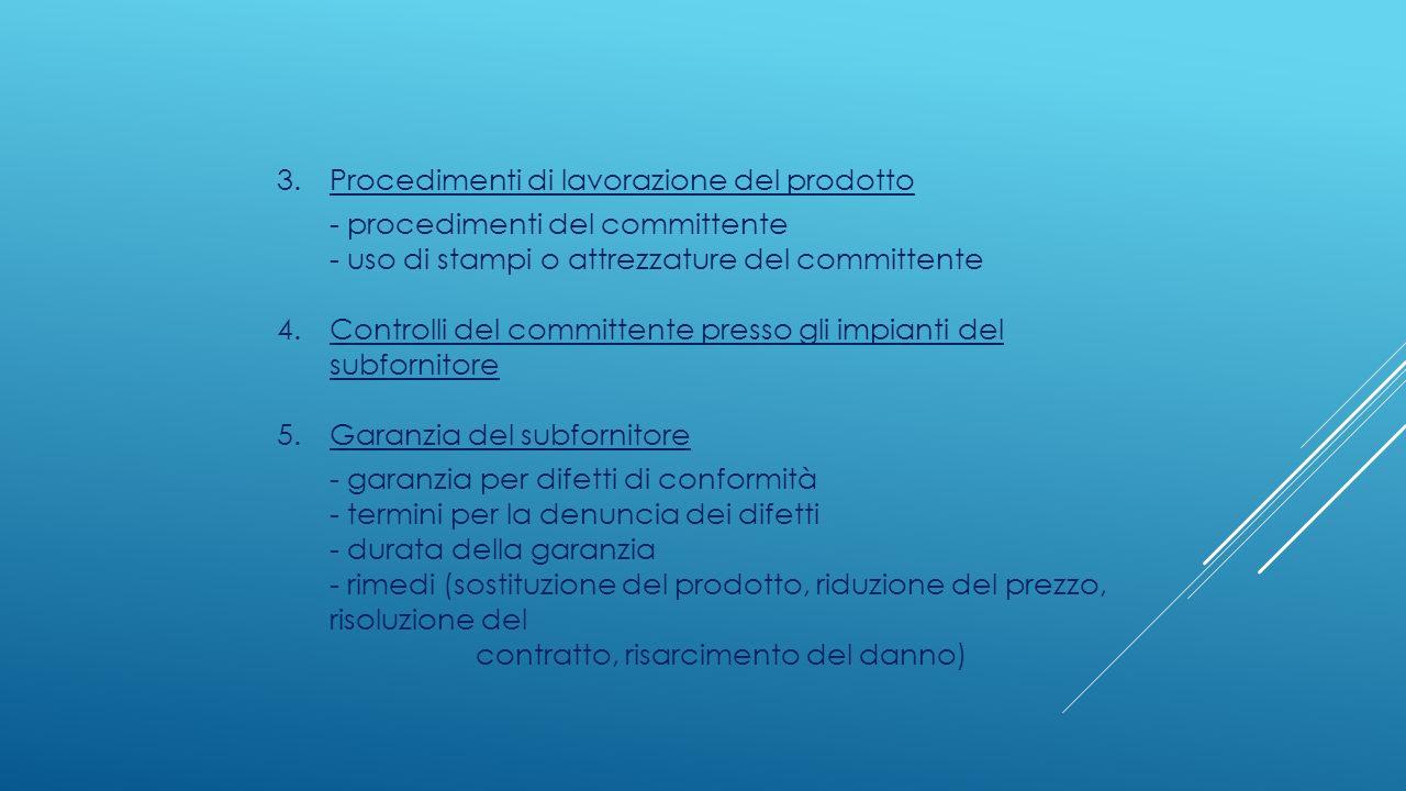 3.Procedimenti di lavorazione del prodotto - procedimenti del committente - uso di stampi o attrezzature del committente 4.Controlli del committente p