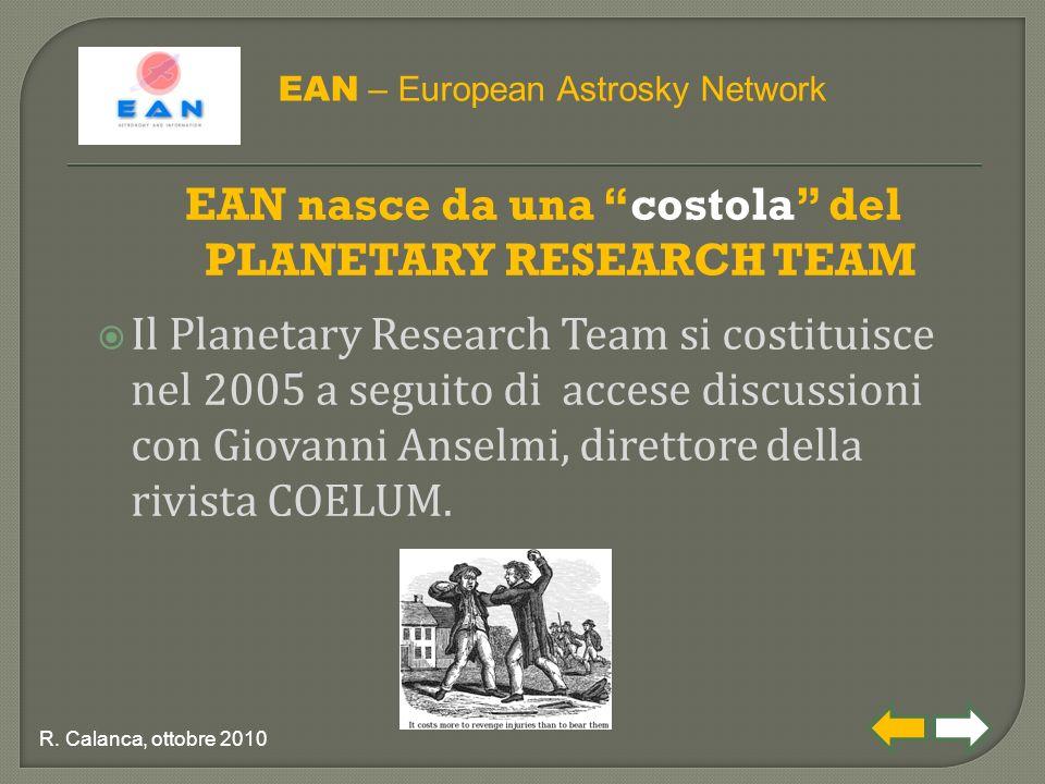 EAN nasce da una costola del PLANETARY RESEARCH TEAM  Il Planetary Research Team si costituisce nel 2005 a seguito di accese discussioni con Giovanni Anselmi, direttore della rivista COELUM.