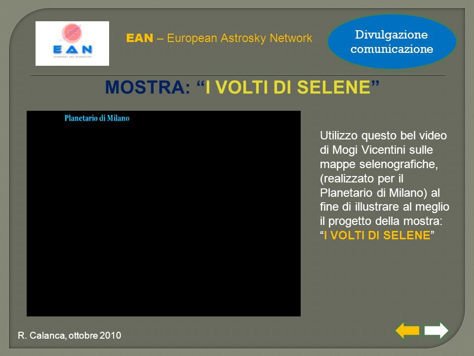 """EAN – European Astrosky Network R. Calanca, ottobre 2010 MOSTRA: """"I VOLTI DI SELENE"""" Utilizzo questo bel video di Mogi Vicentini sulle mappe selenogra"""