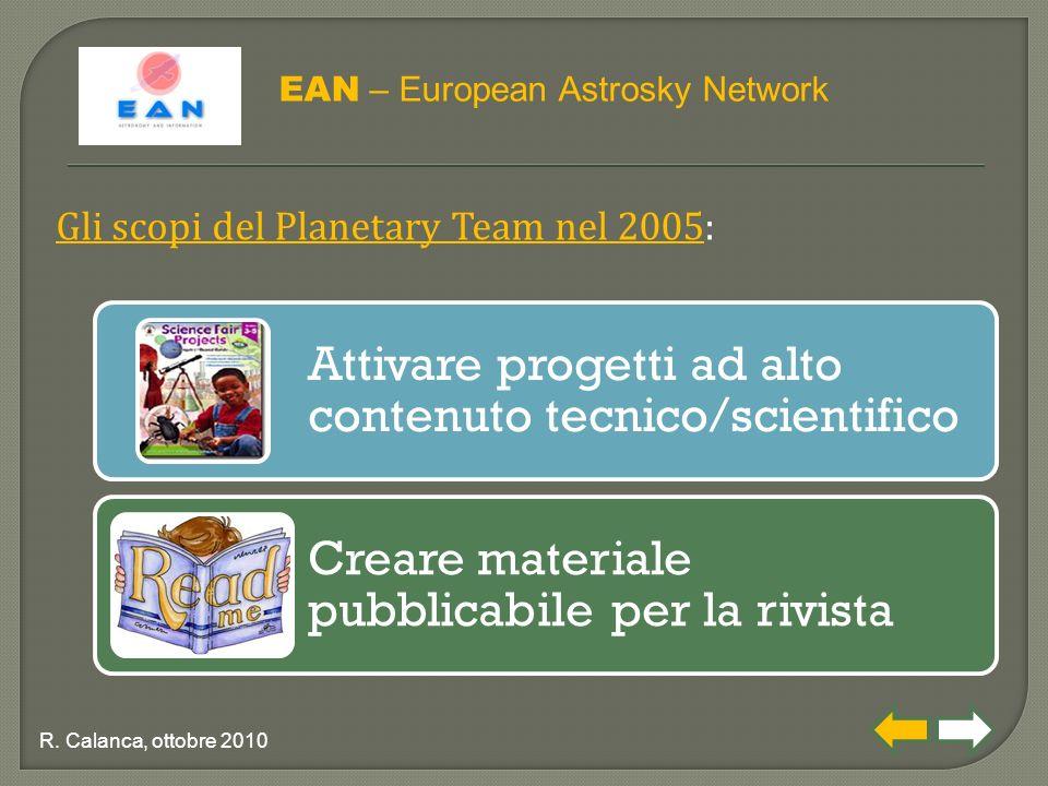 Attivare progetti ad alto contenuto tecnico/scientifico Creare materiale pubblicabile per la rivista EAN – European Astrosky Network Gli scopi del Planetary Team nel 2005: R.