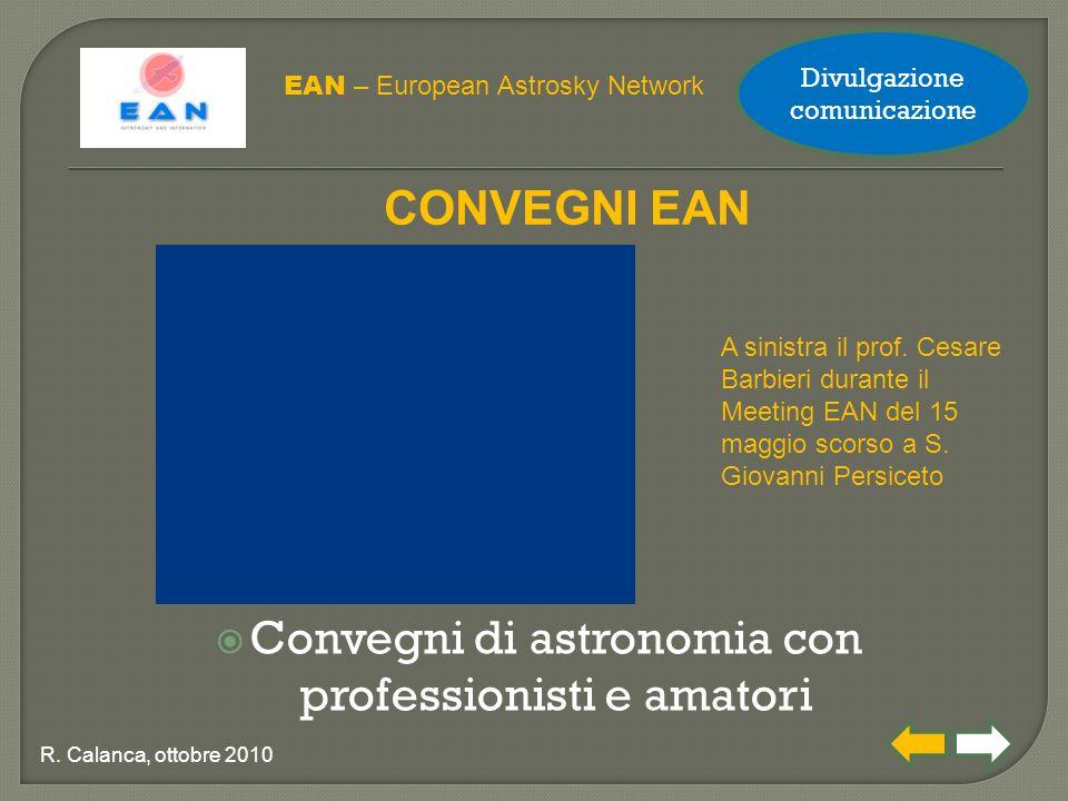  Convegni di astronomia con professionisti e amatori EAN – European Astrosky Network R. Calanca, ottobre 2010 CONVEGNI EAN A sinistra il prof. Cesare