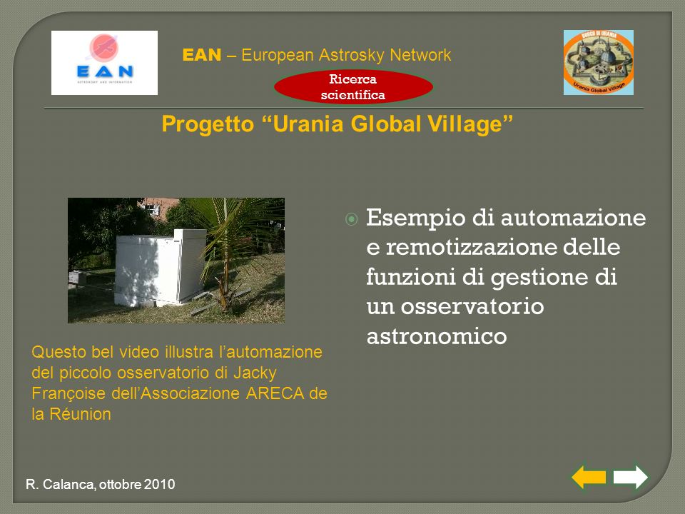  Esempio di automazione e remotizzazione delle funzioni di gestione di un osservatorio astronomico EAN – European Astrosky Network Progetto Urania Global Village R.