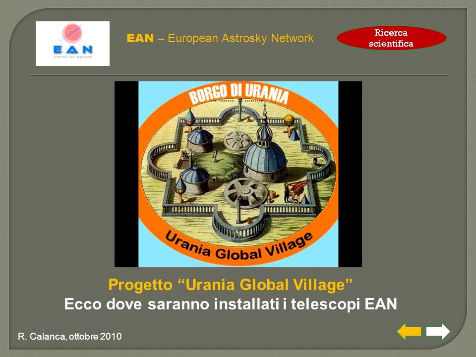 """EAN – European Astrosky Network R. Calanca, ottobre 2010 Progetto """"Urania Global Village"""" Ecco dove saranno installati i telescopi EAN Ricerca scienti"""