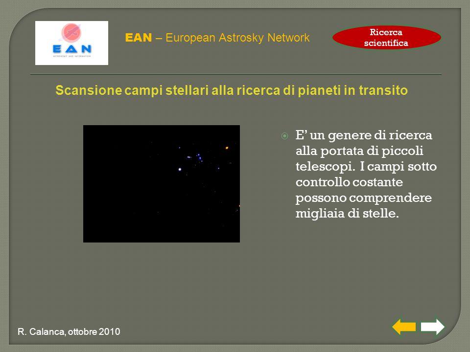  E' un genere di ricerca alla portata di piccoli telescopi. I campi sotto controllo costante possono comprendere migliaia di stelle. EAN – European A