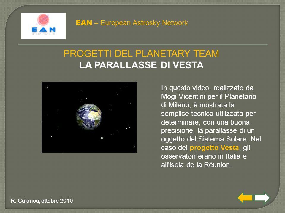 EAN – European Astrosky Network R. Calanca, ottobre 2010 PROGETTI DEL PLANETARY TEAM LA PARALLASSE DI VESTA In questo video, realizzato da Mogi Vicent