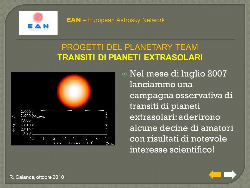  Nel mese di luglio 2007 lanciammo una campagna osservativa di transiti di pianeti extrasolari: aderirono alcune decine di amatori con risultati di notevole interesse scientifico.