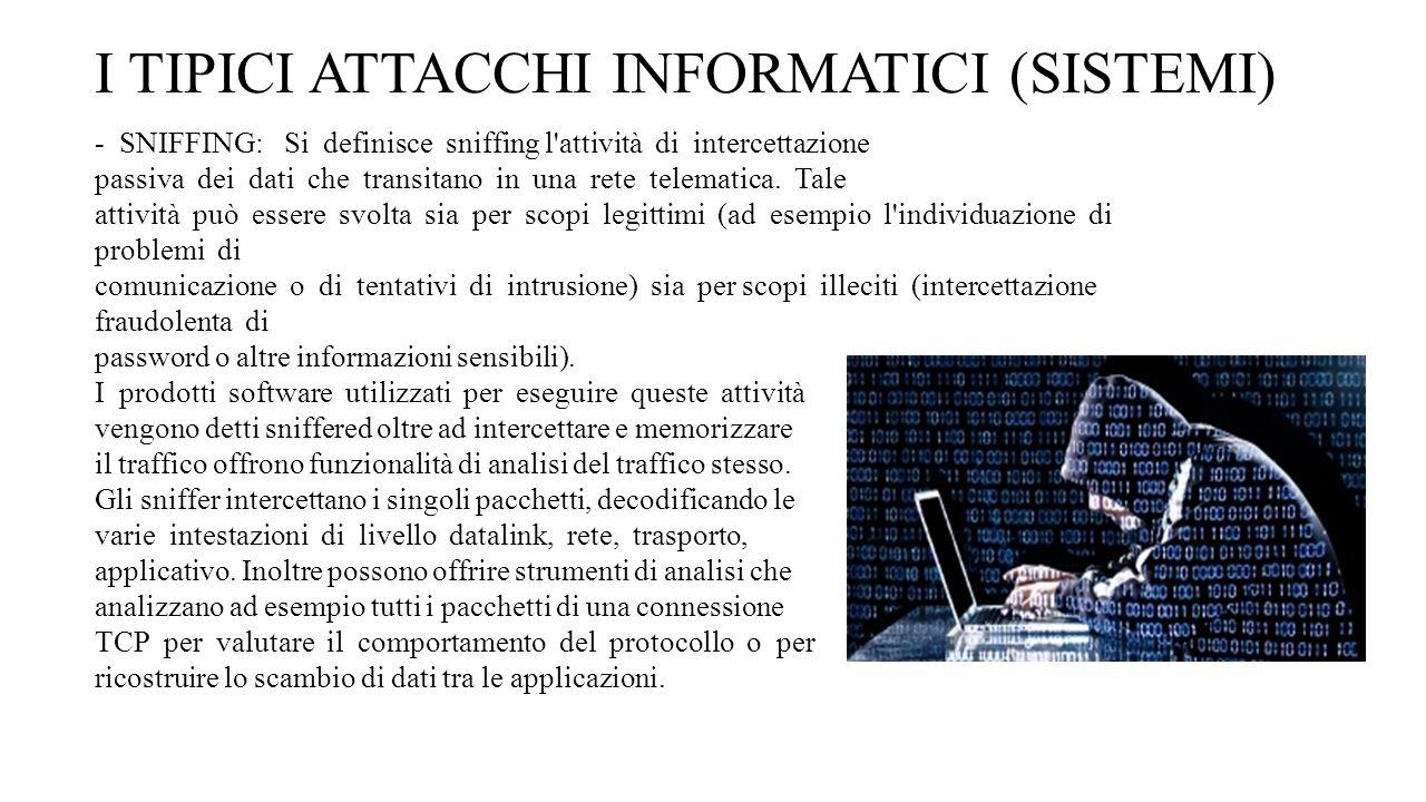 I TIPICI ATTACCHI INFORMATICI (SISTEMI) - SNIFFING: Si definisce sniffing l attività di intercettazione passiva dei dati che transitano in una rete telematica.