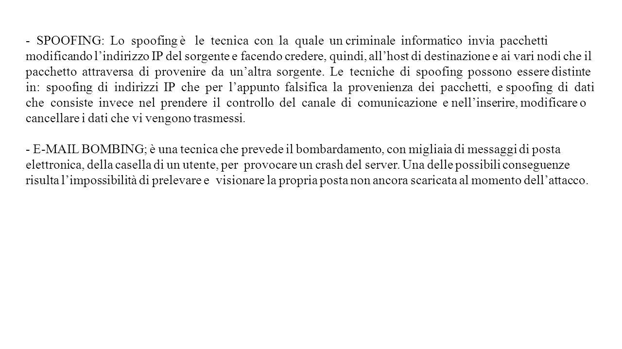 - SPOOFING: Lo spoofing è le tecnica con la quale un criminale informatico invia pacchetti modificando l'indirizzo IP del sorgente e facendo credere,