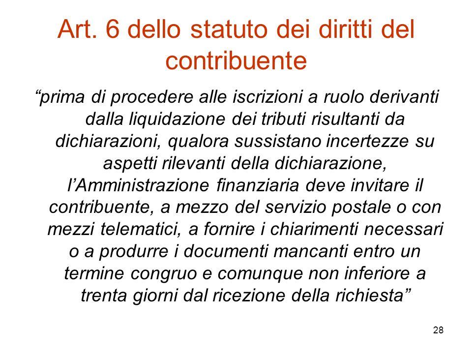 """28 Art. 6 dello statuto dei diritti del contribuente """"prima di procedere alle iscrizioni a ruolo derivanti dalla liquidazione dei tributi risultanti d"""