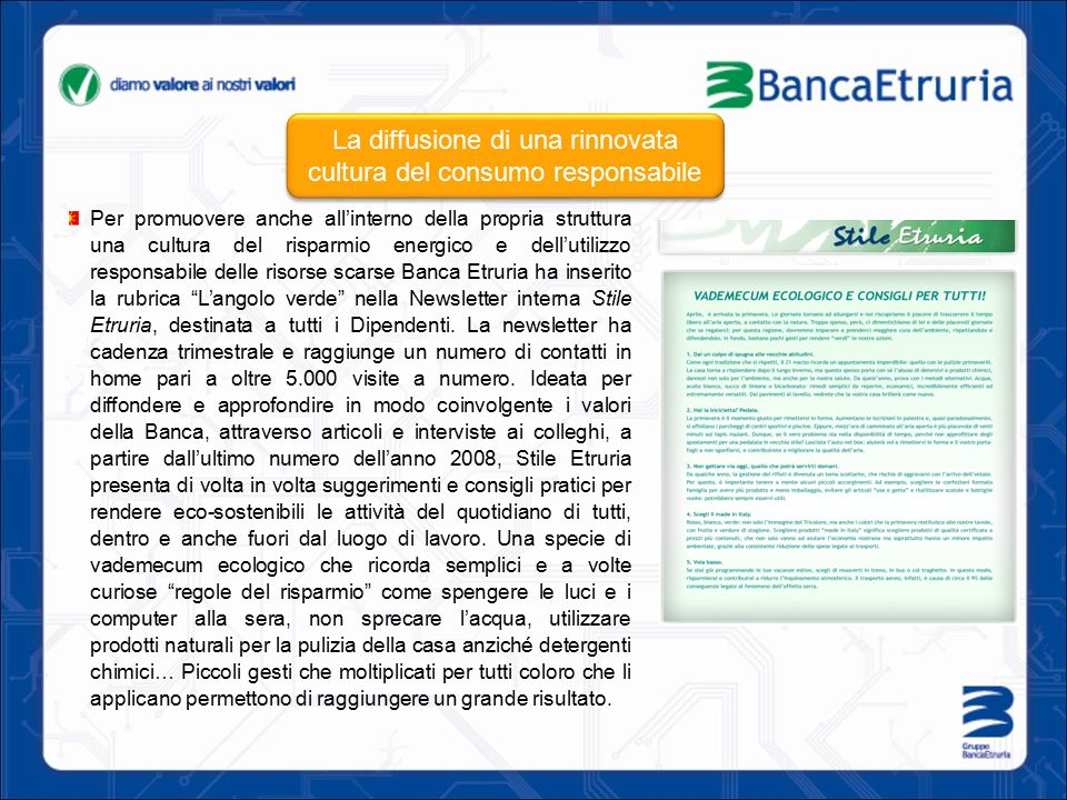 Per promuovere anche all'interno della propria struttura una cultura del risparmio energico e dell'utilizzo responsabile delle risorse scarse Banca Etruria ha inserito la rubrica L'angolo verde nella Newsletter interna Stile Etruria, destinata a tutti i Dipendenti.