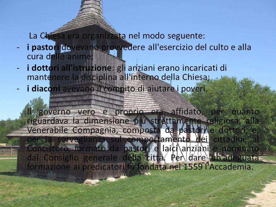 ORGANIZZAZIONE DELLA CHIESA CALVINISTA Calvino organizzò la propria Chiesa con l'intento di dar vita alla comunità degli 'eletti', ovvero di coloro ch