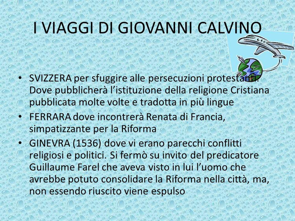 LA VITA DI GIOVANNI CALVINO Nato in Francia a Noyon nel 1509 e morto a Ginevra nel 1564, Calvino è stato non soltanto un grande pensatore religioso ma