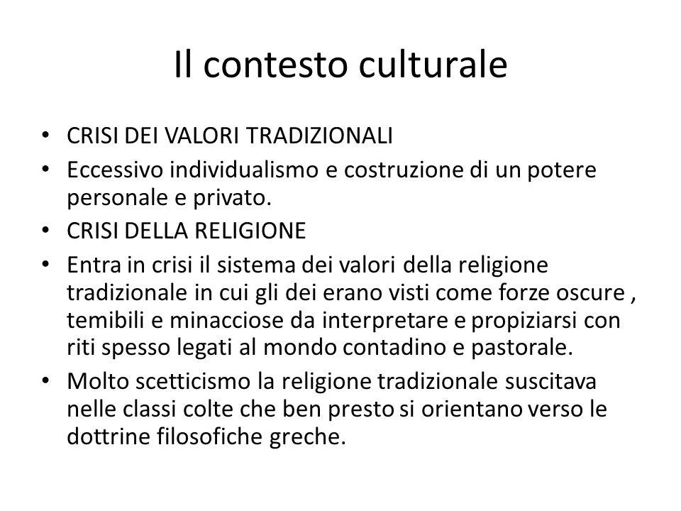 Il contesto culturale CRISI DEI VALORI TRADIZIONALI Eccessivo individualismo e costruzione di un potere personale e privato. CRISI DELLA RELIGIONE Ent