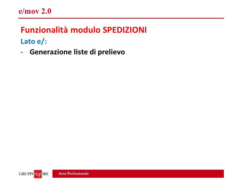 Area Professionale e/mov 2.0 Funzionalità modulo SPEDIZIONI Lato e/: -Generazione liste di prelievo