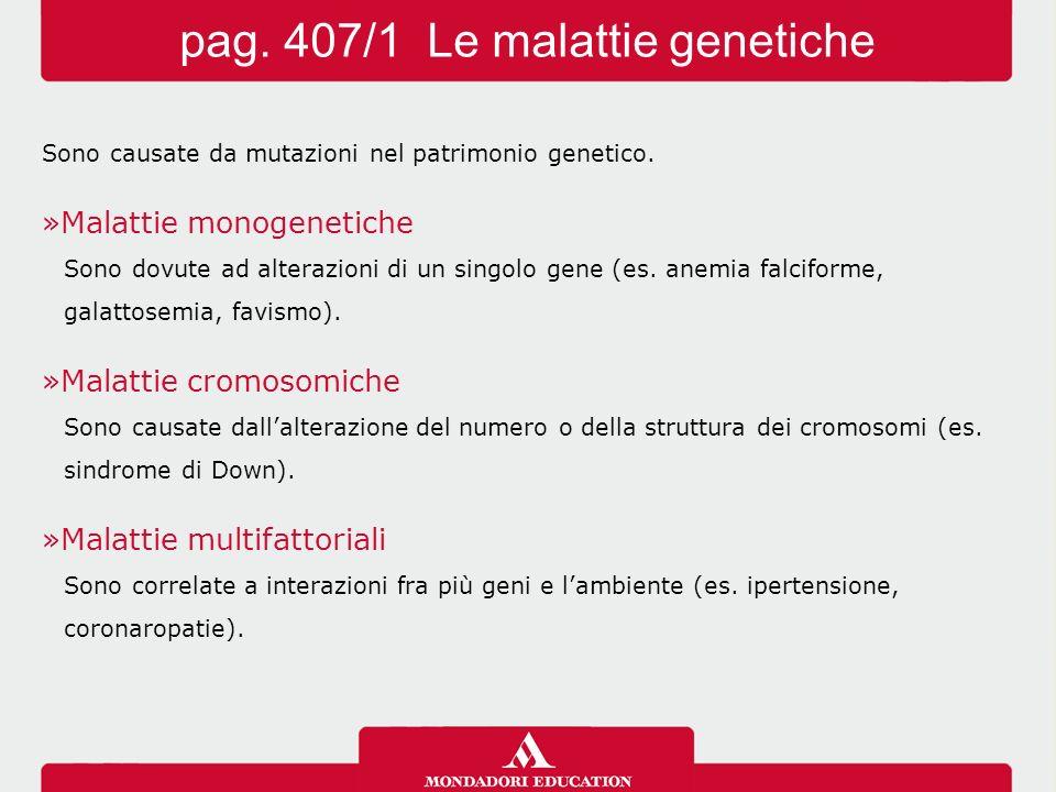 Sono causate da mutazioni nel patrimonio genetico. »Malattie monogenetiche Sono dovute ad alterazioni di un singolo gene (es. anemia falciforme, galat