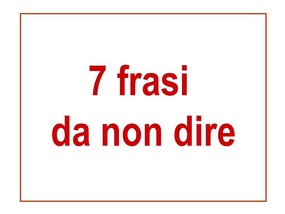 7 frasi da non dire