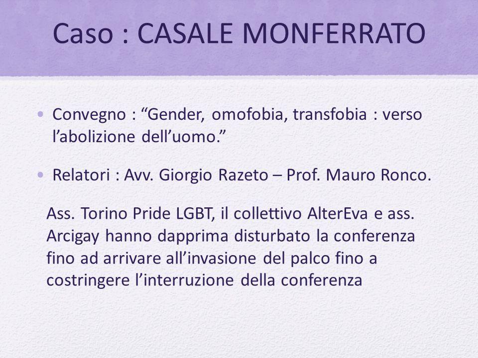 Caso : CASALE MONFERRATO Ass. Torino Pride LGBT, il collettivo AlterEva e ass. Arcigay hanno dapprima disturbato la conferenza fino ad arrivare all'in
