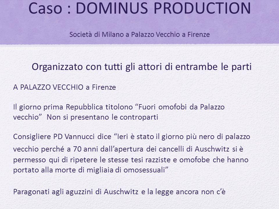 """Caso : DOMINUS PRODUCTION Società di Milano a Palazzo Vecchio a Firenze A PALAZZO VECCHIO a Firenze Il giorno prima Repubblica titolono """"Fuori omofobi"""