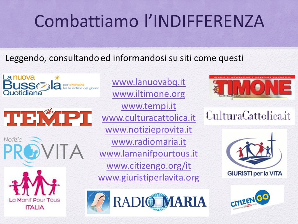 Combattiamo l'INDIFFERENZA Leggendo, consultando ed informandosi su siti come questi www.lanuovabq.it www.iltimone.org www.tempi.it www.culturacattoli