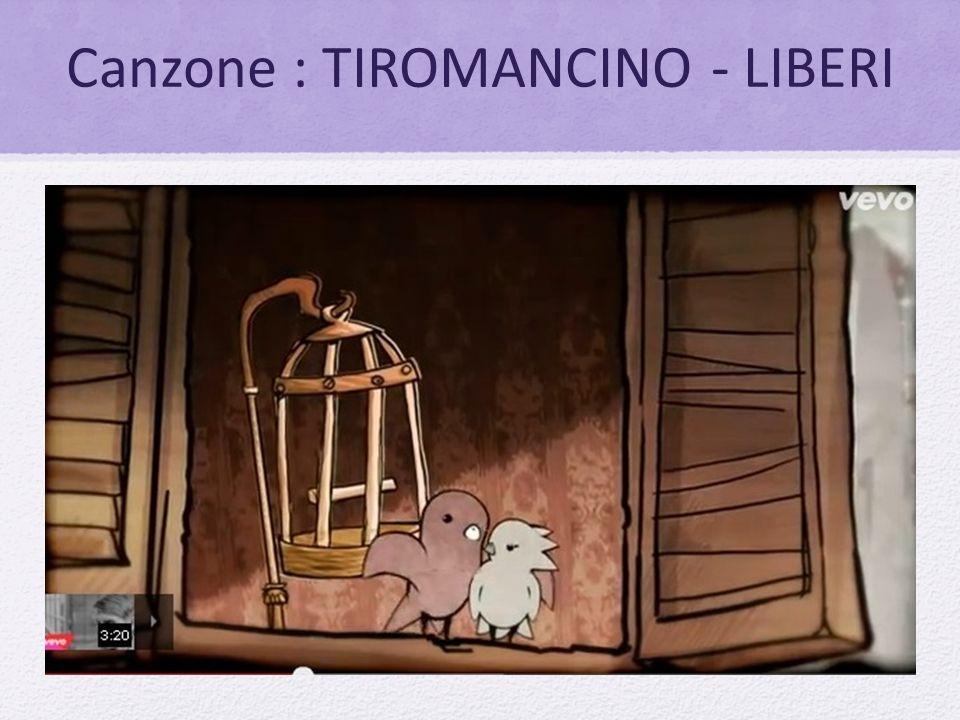 Canzone : TIROMANCINO - LIBERI