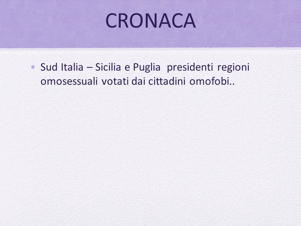 CRONACA Sud Italia – Sicilia e Puglia presidenti regioni omosessuali votati dai cittadini omofobi..